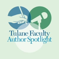 The Tulane Faculty Author Spotlight