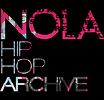 NOLA Hiphop and Bounce Archive